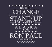 """Be the Change- Stand Up"" Alaska for Ron Paul Unisex T-Shirt"