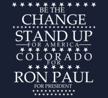 """Be the Change- Stand Up"" Colorado for Ron Paul by BNAC - The Artists Collective."