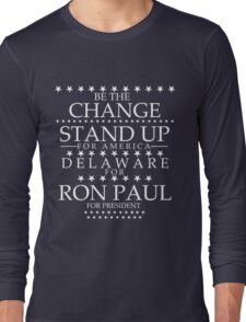 """""""Be the Change- Stand Up for America"""" Delaware for Ron Paul Long Sleeve T-Shirt"""