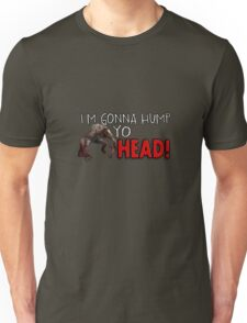 I'M GONNA HUMP YO HEAD! Unisex T-Shirt