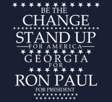 """Be the Change- Stand Up"" Georgia for Ron Paul by BNAC - The Artists Collective."