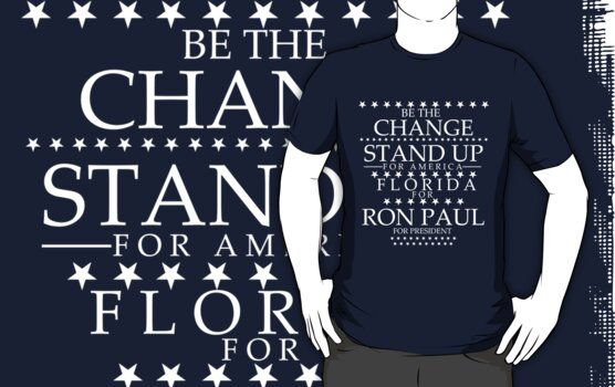 """Be the Change- Stand Up for America"" Florida for Ron Paul by BNAC - The Artists Collective."