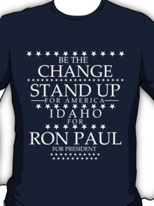 """Be the Change- Stand Up"" Idaho for Ron Paul T-Shirt"
