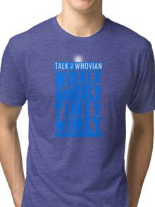 Talk Whovian To Me (version 2, light blue) Tri-blend T-Shirt