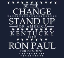 """Be the Change- Stand Up"" Kentucky for Ron Paul by BNAC - The Artists Collective."