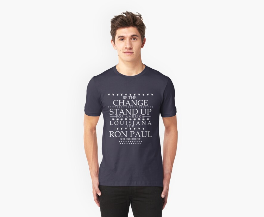 """""""Be The Change- Stand Up For America"""" Louisiana for Ron Paul by BNAC - The Artists Collective."""