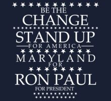 """Be The Change- Stand Up For America"" Maryland for Ron Paul by BNAC - The Artists Collective."