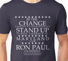"""Be The Change- Stand Up For America"" Maryland for Ron Paul Unisex T-Shirt"