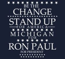"""Be The Change- Stand Up For America"" Michigan for Ron Paul by BNAC - The Artists Collective."