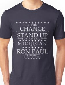 """""""Be The Change- Stand Up For America"""" Michigan for Ron Paul Unisex T-Shirt"""