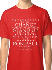 """""""Be The Change- Stand Up For America"""" Mississippi for Ron Paul Classic T-Shirt"""