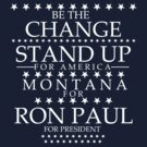 """Be The Change- Stand Up For America"" Montana for Ron Paul by BNAC - The Artists Collective."