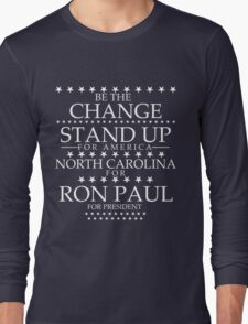 """""""Be The Change- Stand Up For America"""" North Carolina for Ron Paul Long Sleeve T-Shirt"""