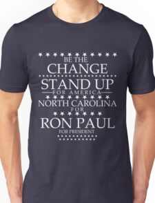 """""""Be The Change- Stand Up For America"""" North Carolina for Ron Paul Unisex T-Shirt"""