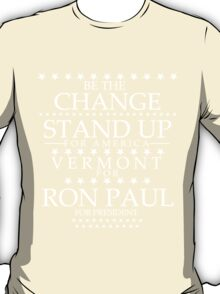 """""""Be The Change- Stand Up For America"""" Vermont for Ron Paul T-Shirt"""