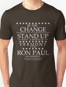 """""""Be The Change- Stand Up For America"""" Vermont for Ron Paul Unisex T-Shirt"""