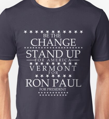 """Be The Change- Stand Up For America"" Vermont for Ron Paul Unisex T-Shirt"