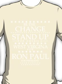 """""""Be The Change- Stand Up For America"""" West Virginia for Ron Paul T-Shirt"""