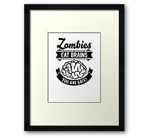 Zombies eat brains you are safe! Framed Print