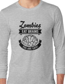 Zombies eat brains you are safe! Long Sleeve T-Shirt