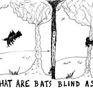 what are bats blind as? by bubbleicious