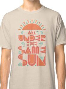 All Under The Same Sun Classic T-Shirt