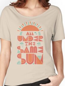 All Under The Same Sun Women's Relaxed Fit T-Shirt
