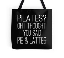 Pilates? Oh I Thought You Said Pie & Lattes Tote Bag