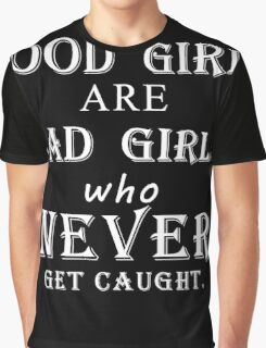 Good girls are bad girls who never get caught (white) Graphic T-Shirt