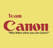 """Team Canon! - """"why nikon when you can CANON?"""" Baby Tee"""