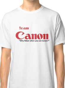 "Team Canon! - ""why nikon when you can CANON?"" Classic T-Shirt"