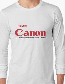 "Team Canon! - ""why nikon when you can CANON?"" Long Sleeve T-Shirt"