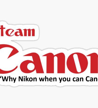 """Team Canon! - """"why nikon when you can CANON?"""" Sticker"""