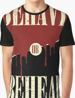 Behave or Behead poster  Graphic T-Shirt