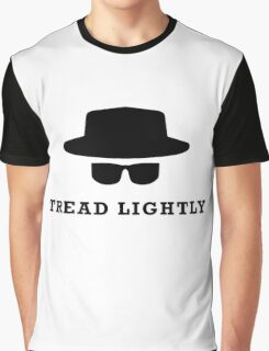 "In the words of Walter White, ""tread lightly"" Graphic T-Shirt"
