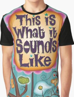 This Is What It Sounds Like Graphic T-Shirt