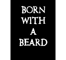 Born With A Beard Photographic Print