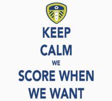 Keep Calm We Score When We Want by MOTLeedsUnited