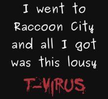 went to raccoon city - got t-virus
