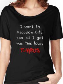 went to raccoon city - got t-virus Women's Relaxed Fit T-Shirt