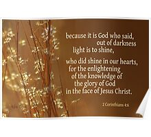 Light's Shining ~ 2 Corinthians 4:6 Poster