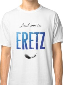 Find Me In... ERETZ Classic T-Shirt
