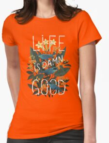 Life is damn good Womens Fitted T-Shirt