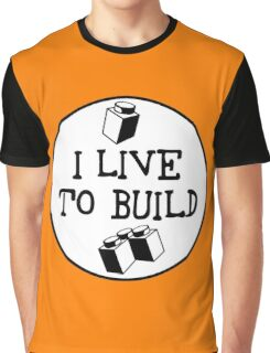 I  LIVE TO BUILD Graphic T-Shirt