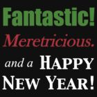 Fantastic! Meretricious. (for dark shirts) by greenfinch