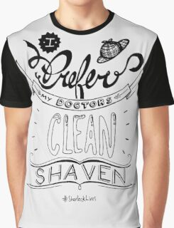 I prefer my doctors clean shaven. Graphic T-Shirt