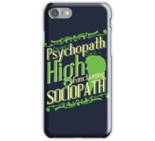 I'm not a Psychopath, I'm a High Functioning Sociopath iPhone Case/Skin
