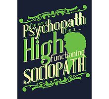 I'm not a Psychopath, I'm a High Functioning Sociopath Photographic Print