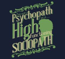 I'm not a Psychopath, I'm a High Functioning Sociopath by McPod