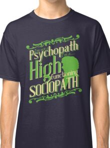 I'm not a Psychopath, I'm a High Functioning Sociopath Classic T-Shirt